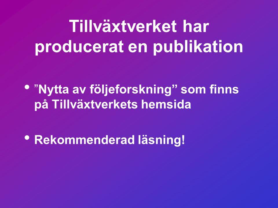 Tillväxtverket har producerat en publikation • Nytta av följeforskning som finns på Tillväxtverkets hemsida • Rekommenderad läsning!