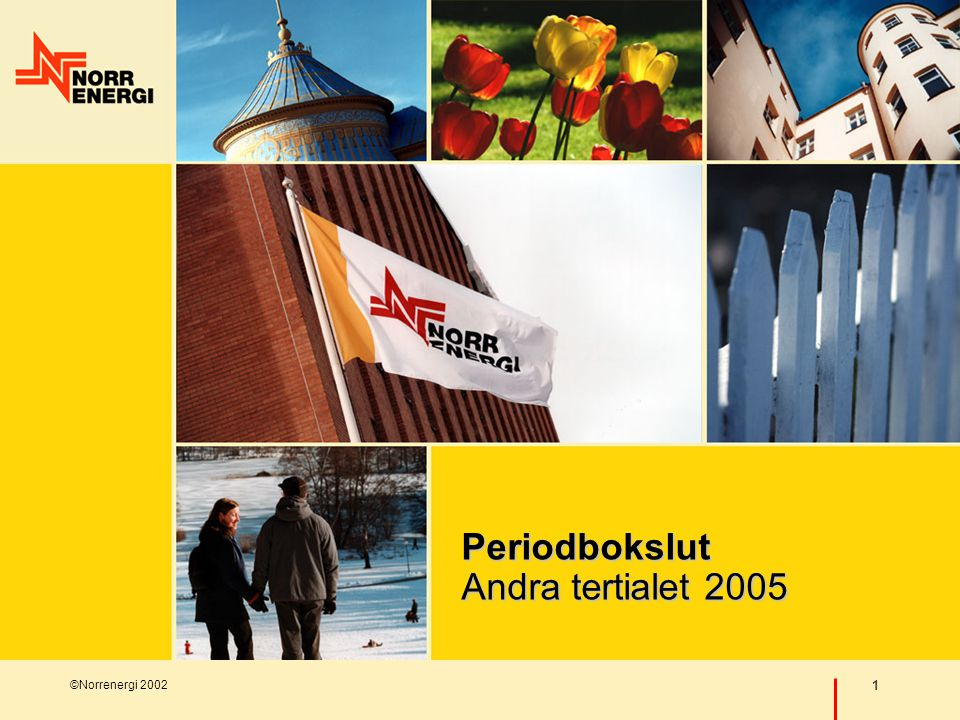 ©Norrenergi 2002 1 Periodbokslut Andra tertialet 2005