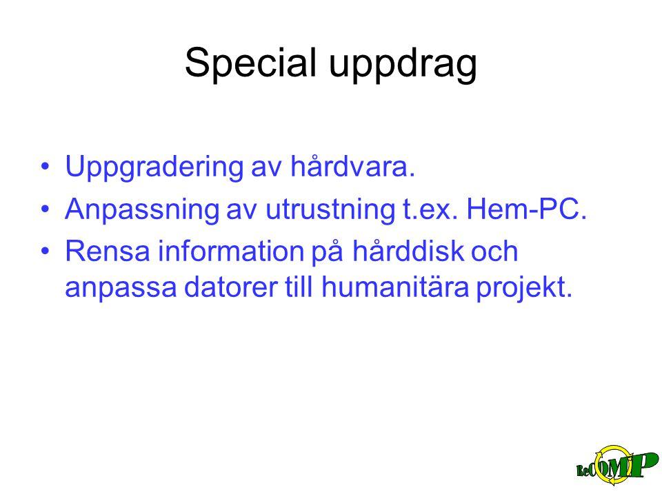 Special uppdrag •Uppgradering av hårdvara. •Anpassning av utrustning t.ex. Hem-PC. •Rensa information på hårddisk och anpassa datorer till humanitära