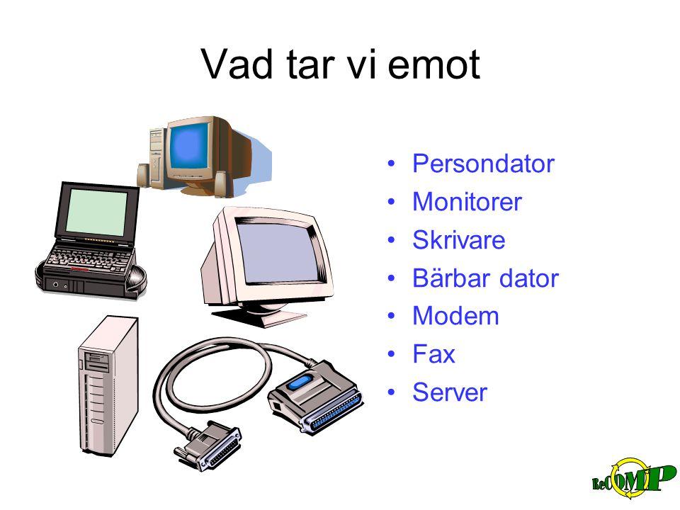 Vad tar vi emot •Persondator •Monitorer •Skrivare •Bärbar dator •Modem •Fax •Server