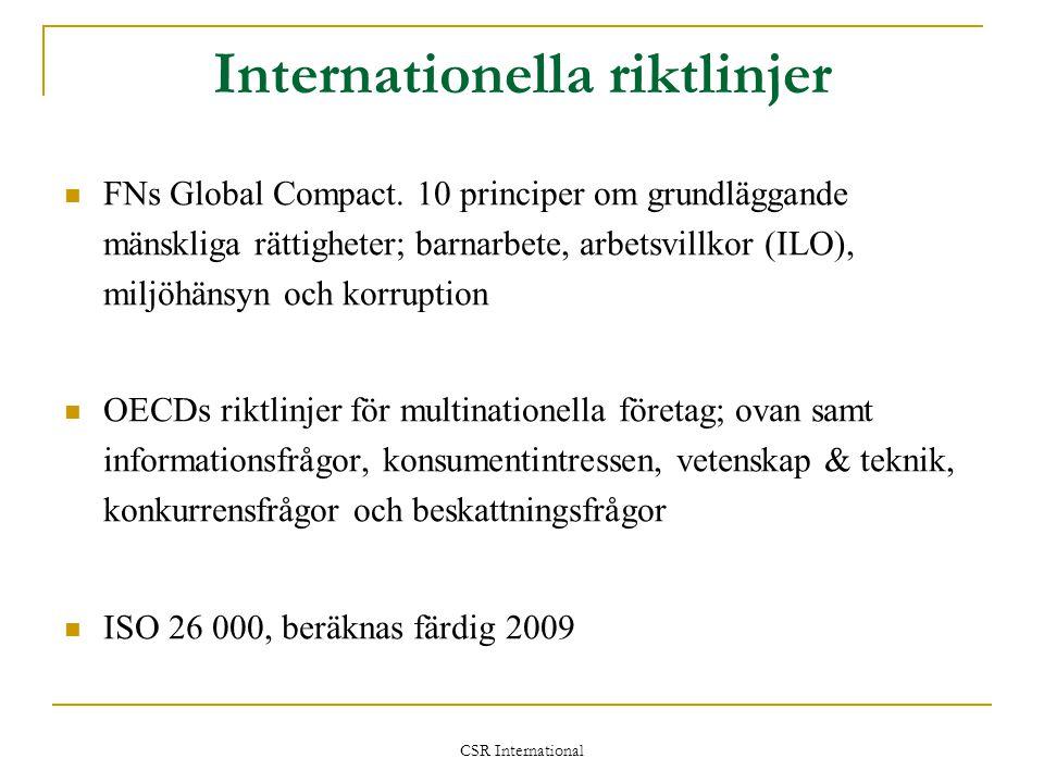 Internationella riktlinjer  FNs Global Compact. 10 principer om grundläggande mänskliga rättigheter; barnarbete, arbetsvillkor (ILO), miljöhänsyn och