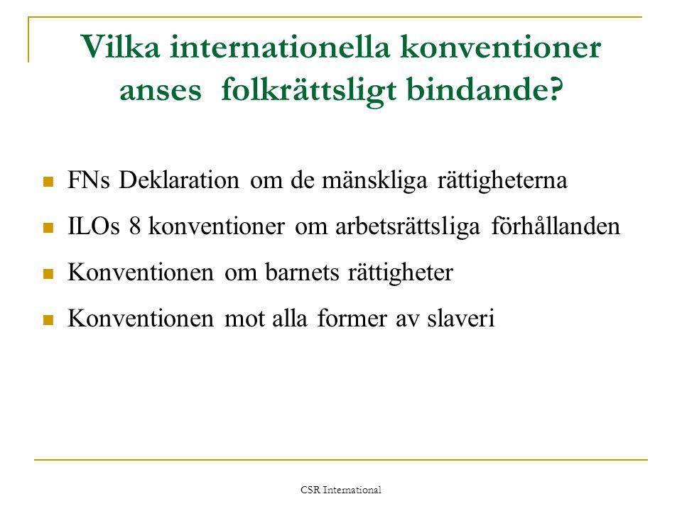 CSR International Vilka internationella konventioner anses folkrättsligt bindande?  FNs Deklaration om de mänskliga rättigheterna  ILOs 8 konvention