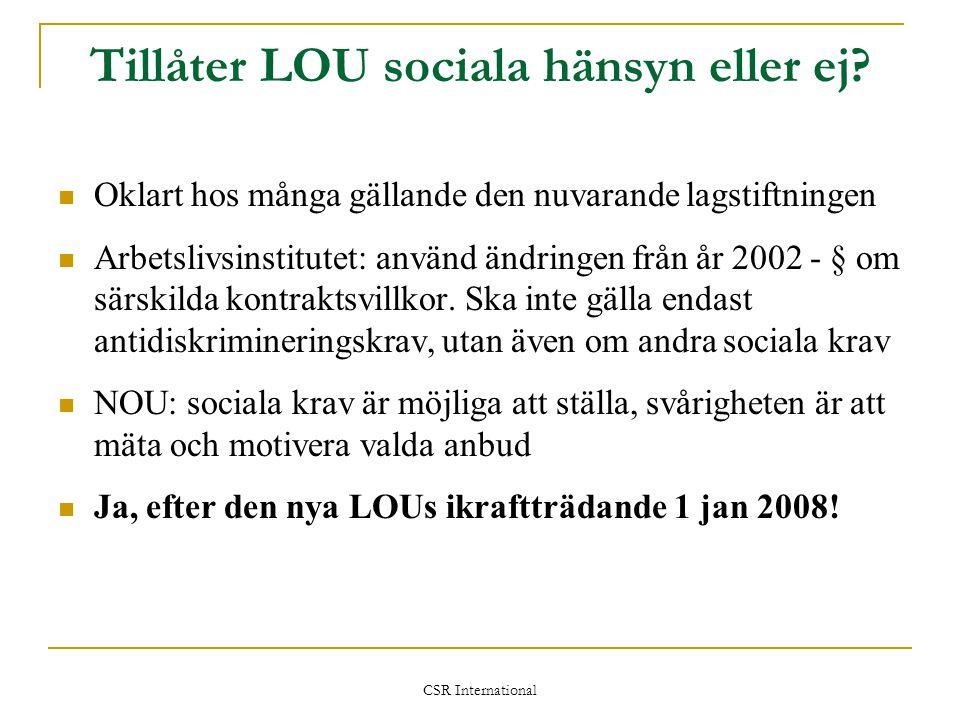 CSR International Tillåter LOU sociala hänsyn eller ej?  Oklart hos många gällande den nuvarande lagstiftningen  Arbetslivsinstitutet: använd ändrin