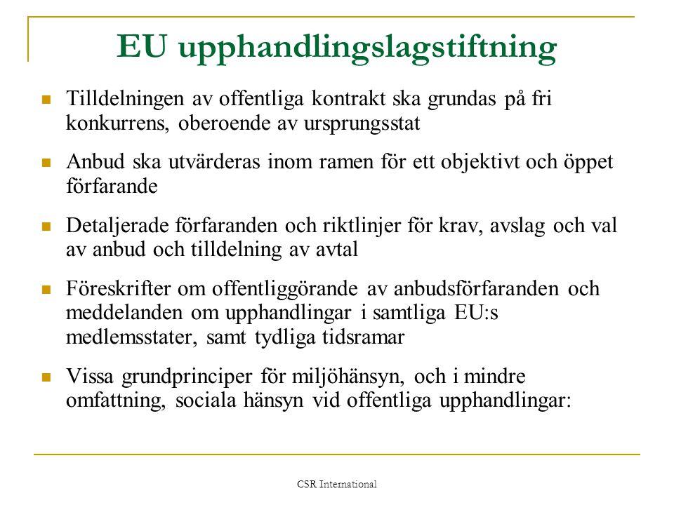 CSR International EU upphandlingslagstiftning  Tilldelningen av offentliga kontrakt ska grundas på fri konkurrens, oberoende av ursprungsstat  Anbud