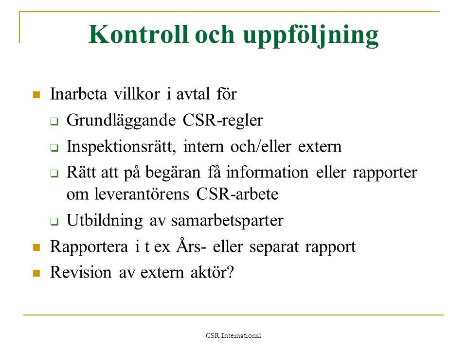 CSR International Kontroll och uppföljning  Inarbeta villkor i avtal för  Grundläggande CSR-regler  Inspektionsrätt, intern och/eller extern  Rätt