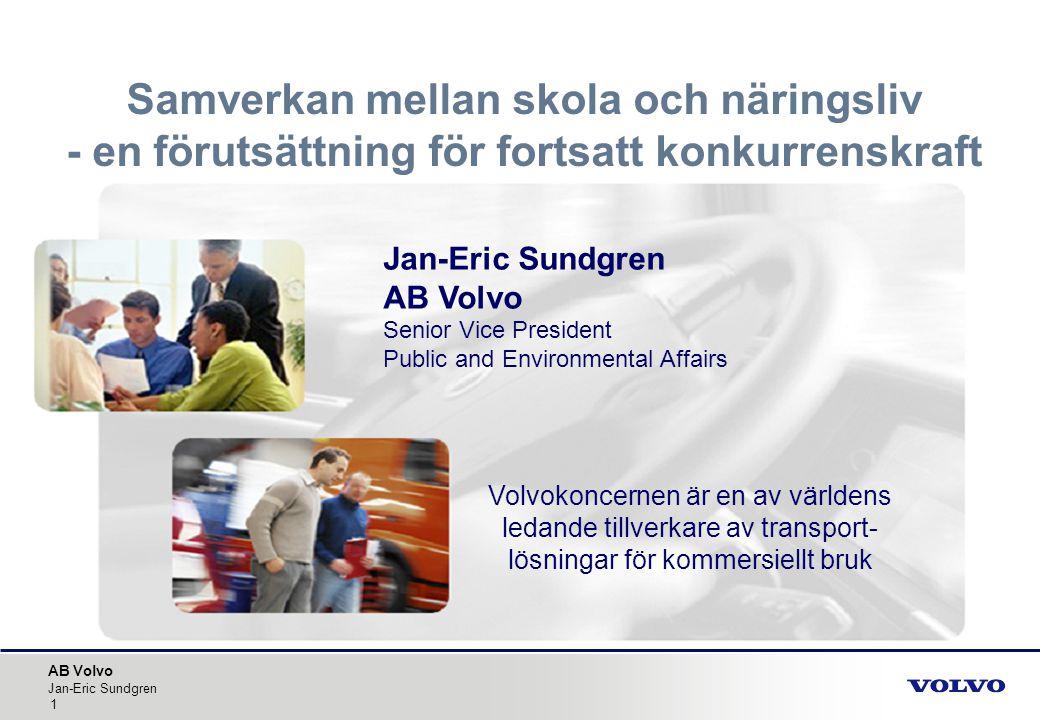 AB Volvo Jan-Eric Sundgren 1 Samverkan mellan skola och näringsliv - en förutsättning för fortsatt konkurrenskraft Jan-Eric Sundgren AB Volvo Senior V
