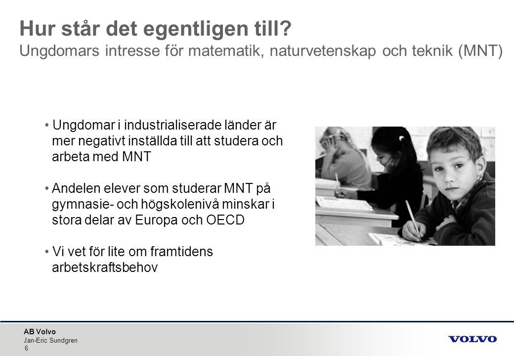 AB Volvo Jan-Eric Sundgren 6 • Ungdomar i industrialiserade länder är mer negativt inställda till att studera och arbeta med MNT • Andelen elever som