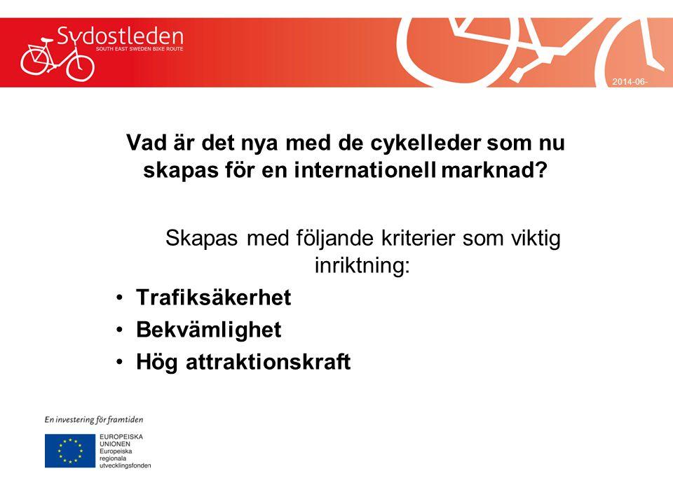 Vad är det nya med de cykelleder som nu skapas för en internationell marknad? Skapas med följande kriterier som viktig inriktning: • Trafiksäkerhet •