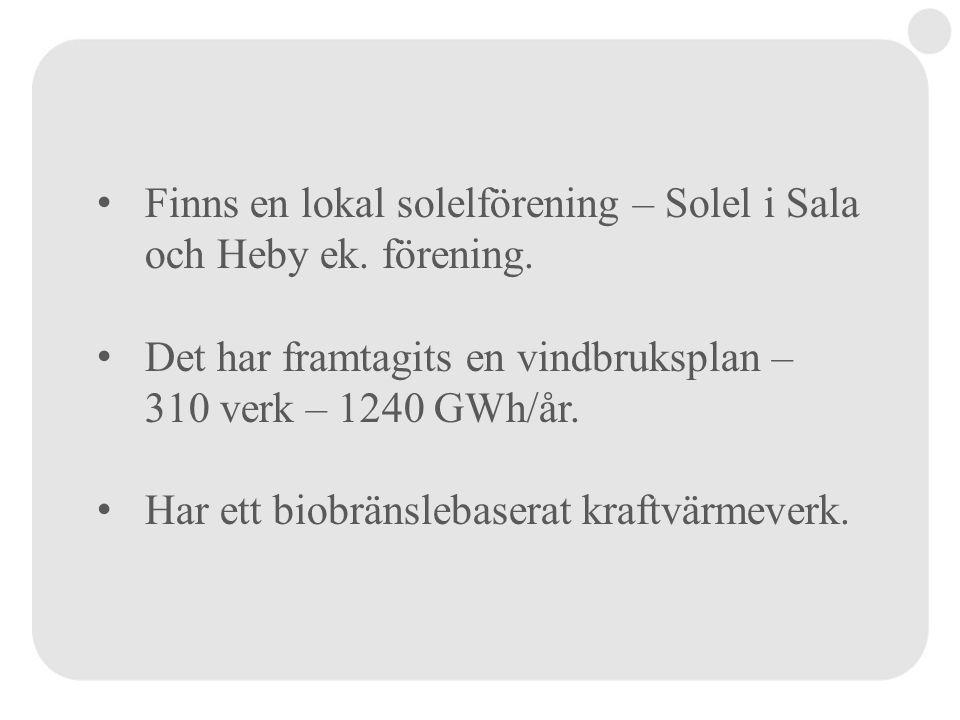 • Finns en lokal solelförening – Solel i Sala och Heby ek. förening. • Det har framtagits en vindbruksplan – 310 verk – 1240 GWh/år. • Har ett biobrän