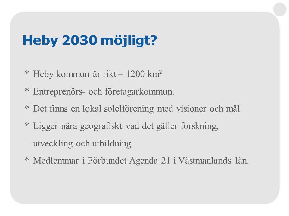 Heby 2030 möjligt? *Heby kommun är rikt – 1200 km 2. *Entreprenörs- och företagarkommun. *Det finns en lokal solelförening med visioner och mål. *Ligg