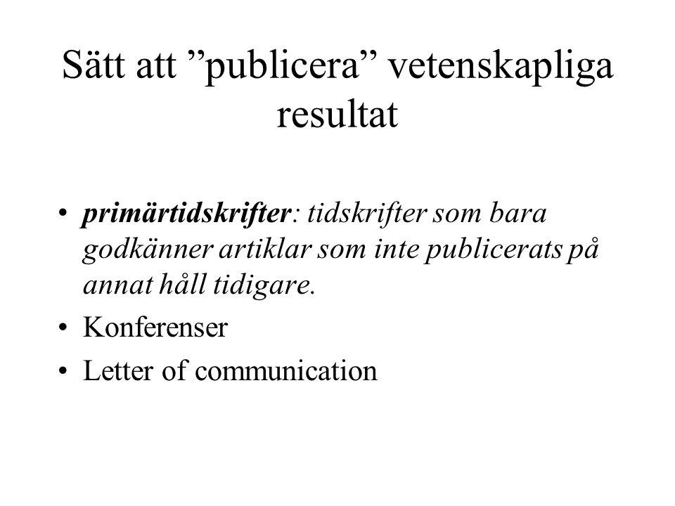 """Sätt att """"publicera"""" vetenskapliga resultat •primärtidskrifter: tidskrifter som bara godkänner artiklar som inte publicerats på annat håll tidigare. •"""