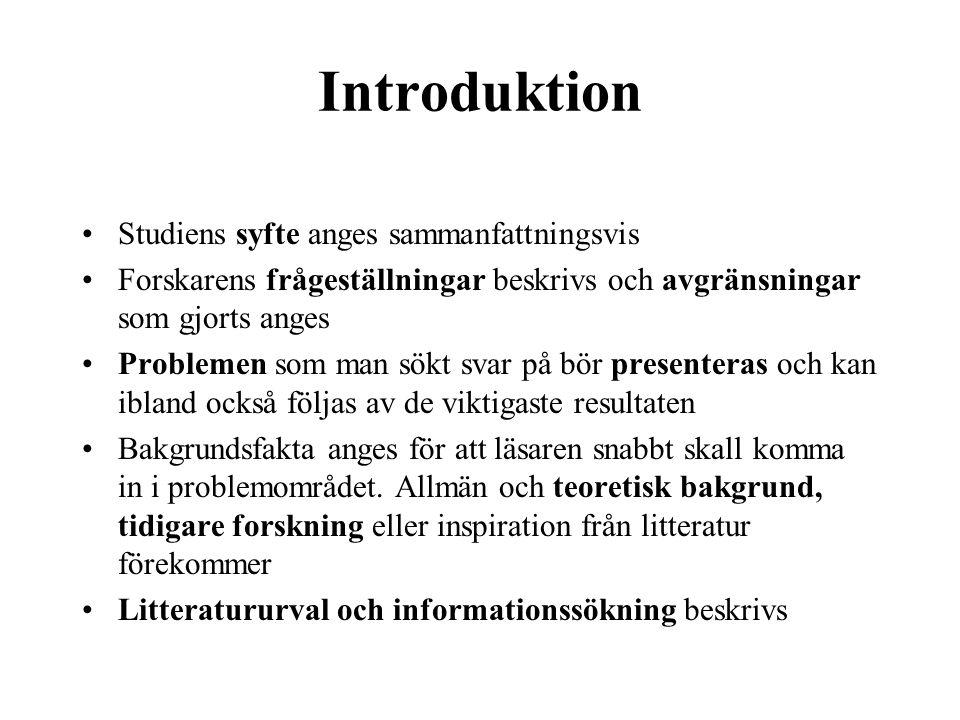 Introduktion •Studiens syfte anges sammanfattningsvis •Forskarens frågeställningar beskrivs och avgränsningar som gjorts anges •Problemen som man sökt