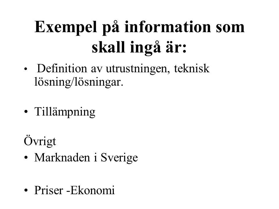 Exempel på information som skall ingå är: • Definition av utrustningen, teknisk lösning/lösningar. •Tillämpning Övrigt •Marknaden i Sverige •Priser -E