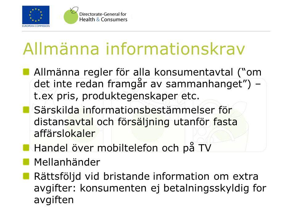 Allmänna informationskrav Allmänna regler för alla konsumentavtal ( om det inte redan framgår av sammanhanget ) – t.ex pris, produktegenskaper etc.