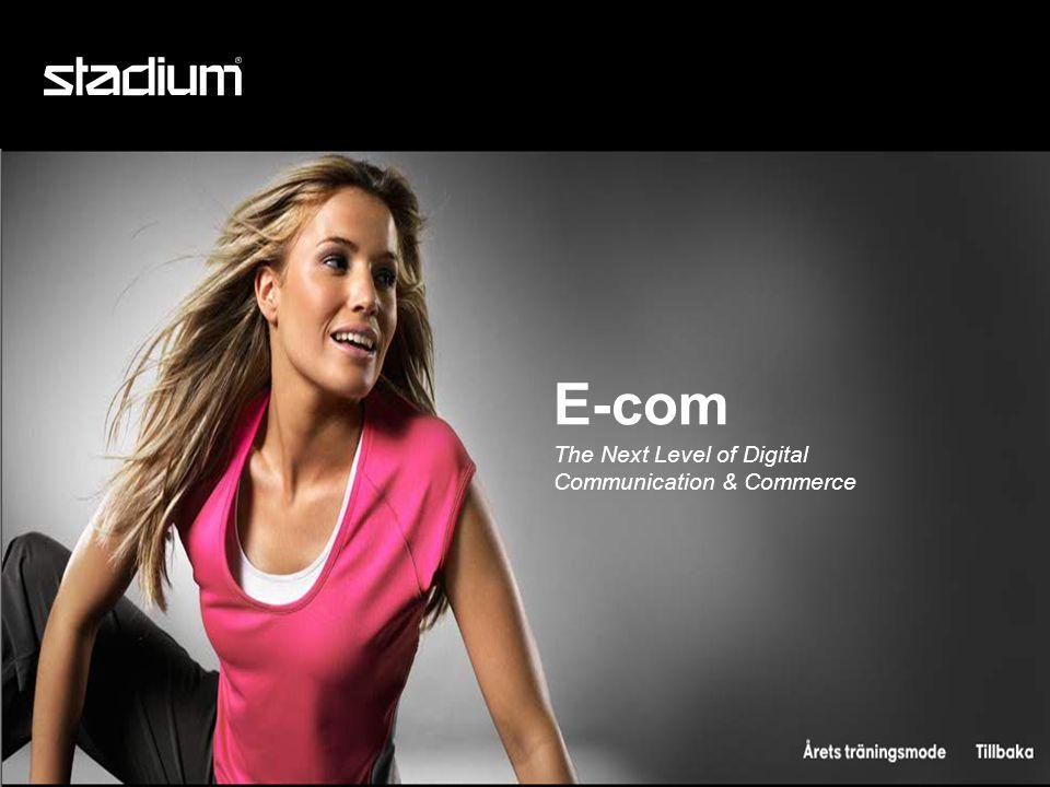 E-com The Next Level of Digital Communication & Commerce •Ansvariga för digital kommunikation och försäljning •Utveckla Stadiums digitala närvaro •Customer Support & Dialog •Loyalty Management •Customer Support System