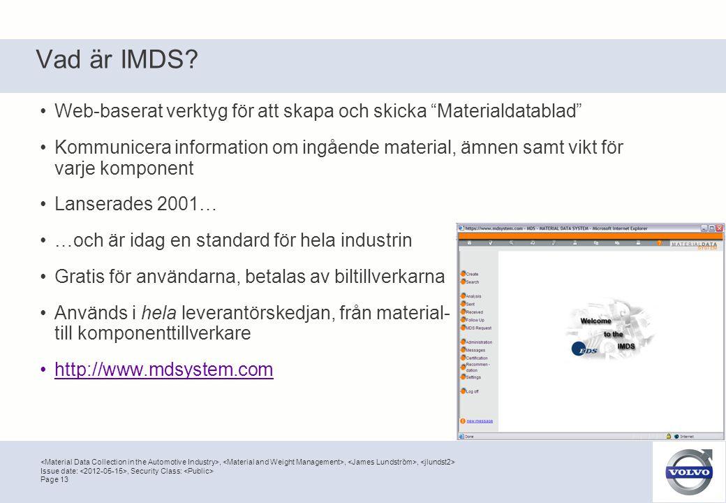 """,,, Page 13 Issue date:, Security Class: Vad är IMDS? •Web-baserat verktyg för att skapa och skicka """"Materialdatablad"""" •Kommunicera information om ing"""