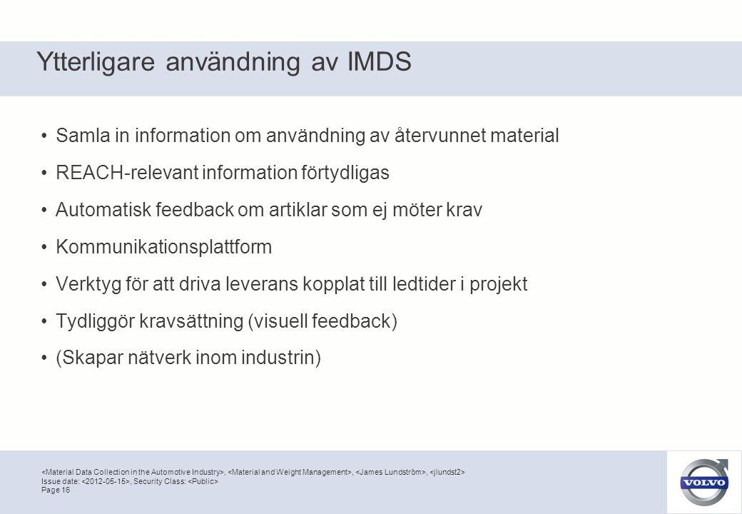 ,,, Page 16 Issue date:, Security Class: Ytterligare användning av IMDS •Samla in information om användning av återvunnet material •REACH-relevant inf