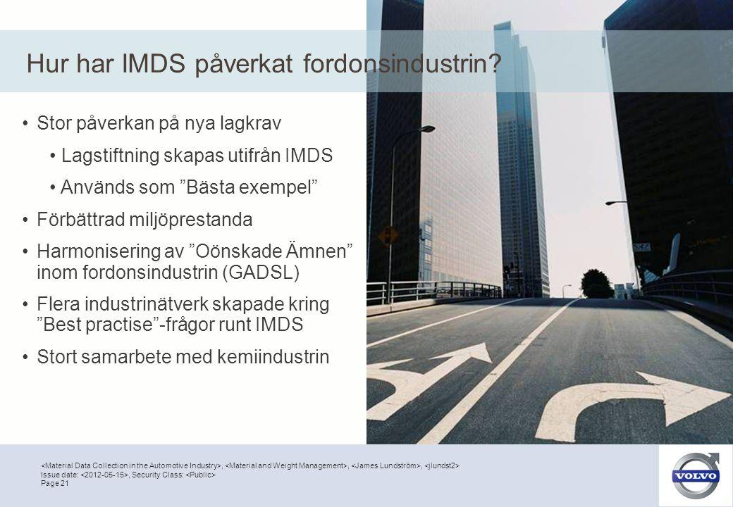 ,,, Page 21 Issue date:, Security Class: Hur har IMDS påverkat fordonsindustrin? •Stor påverkan på nya lagkrav • Lagstiftning skapas utifrån IMDS • An