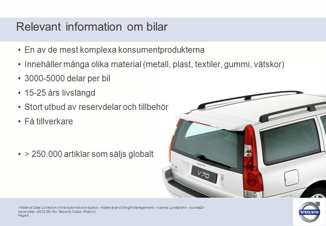 ,,, Page 6 Issue date:, Security Class: Relevant information om bilar •En av de mest komplexa konsumentprodukterna •Innehåller många olika material (m