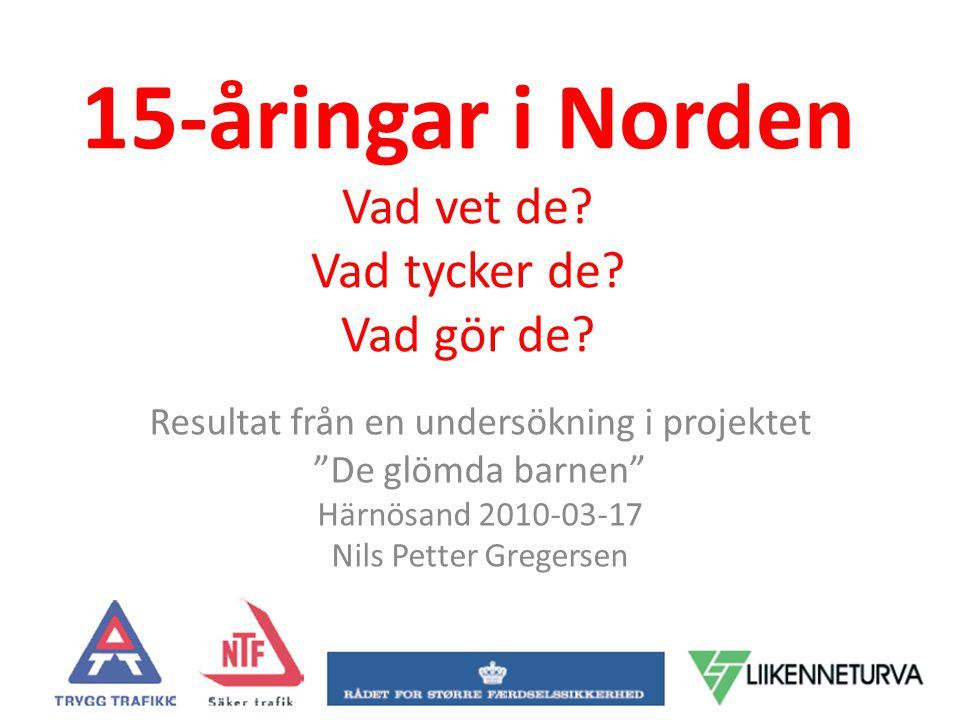 """15-åringar i Norden Vad vet de? Vad tycker de? Vad gör de? Resultat från en undersökning i projektet """"De glömda barnen"""" Härnösand 2010-03-17 Nils Pett"""
