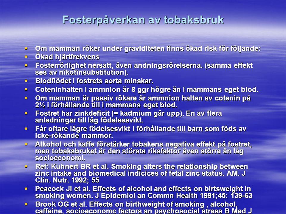 Fosterpåverkan av tobaksbruk  Om mamman röker under graviditeten finns ökad risk för följande:  Ökad hjärtfrekvens  Fosterrörlighet nersatt, även a