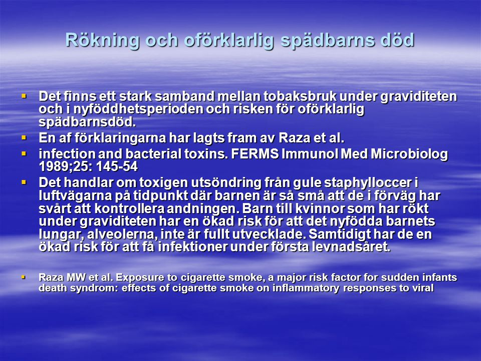 Rökning och oförklarlig spädbarns död  Det finns ett stark samband mellan tobaksbruk under graviditeten och i nyföddhetsperioden och risken för oförk