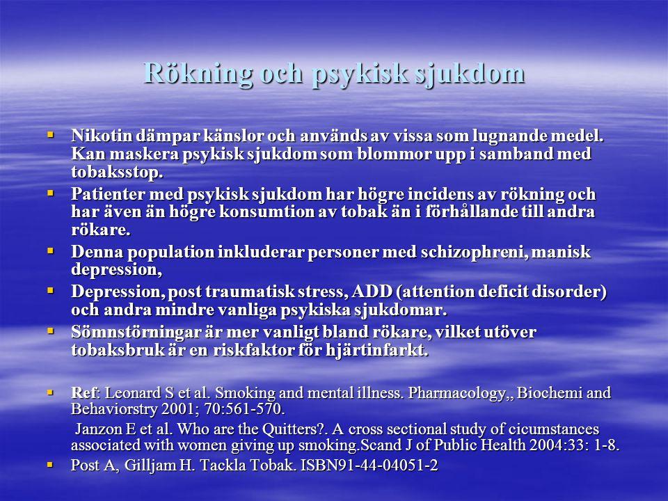 Rökning och psykisk sjukdom  Nikotin dämpar känslor och används av vissa som lugnande medel. Kan maskera psykisk sjukdom som blommor upp i samband me