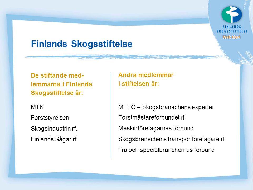 Finlands Skogsstiftelse Stiftelsen grundades  i syfte att förbättra den finska privata skogshushållningens image och acceptans  för att höja träets och träprodukternas profil  för att öka efterfrågan på trä både inom landet och internationellt.