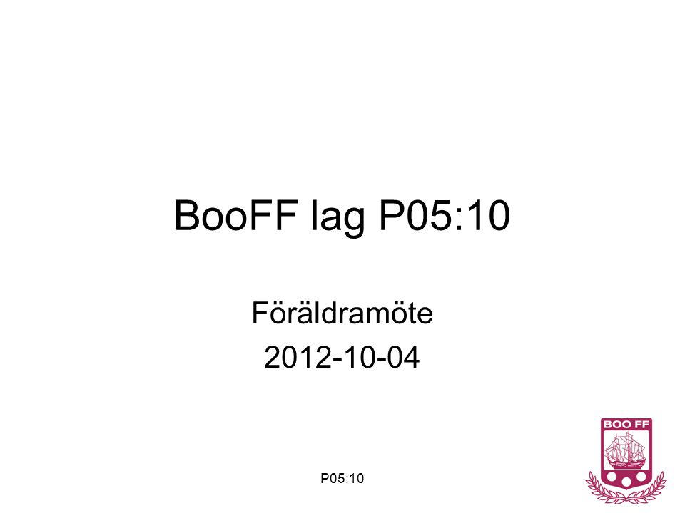 P05:10 BooFF lag P05:10 Föräldramöte 2012-10-04