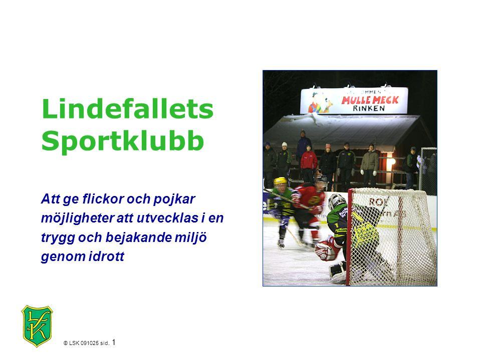 © LSK 091025 sid. 1 Lindefallets Sportklubb Att ge flickor och pojkar möjligheter att utvecklas i en trygg och bejakande miljö genom idrott