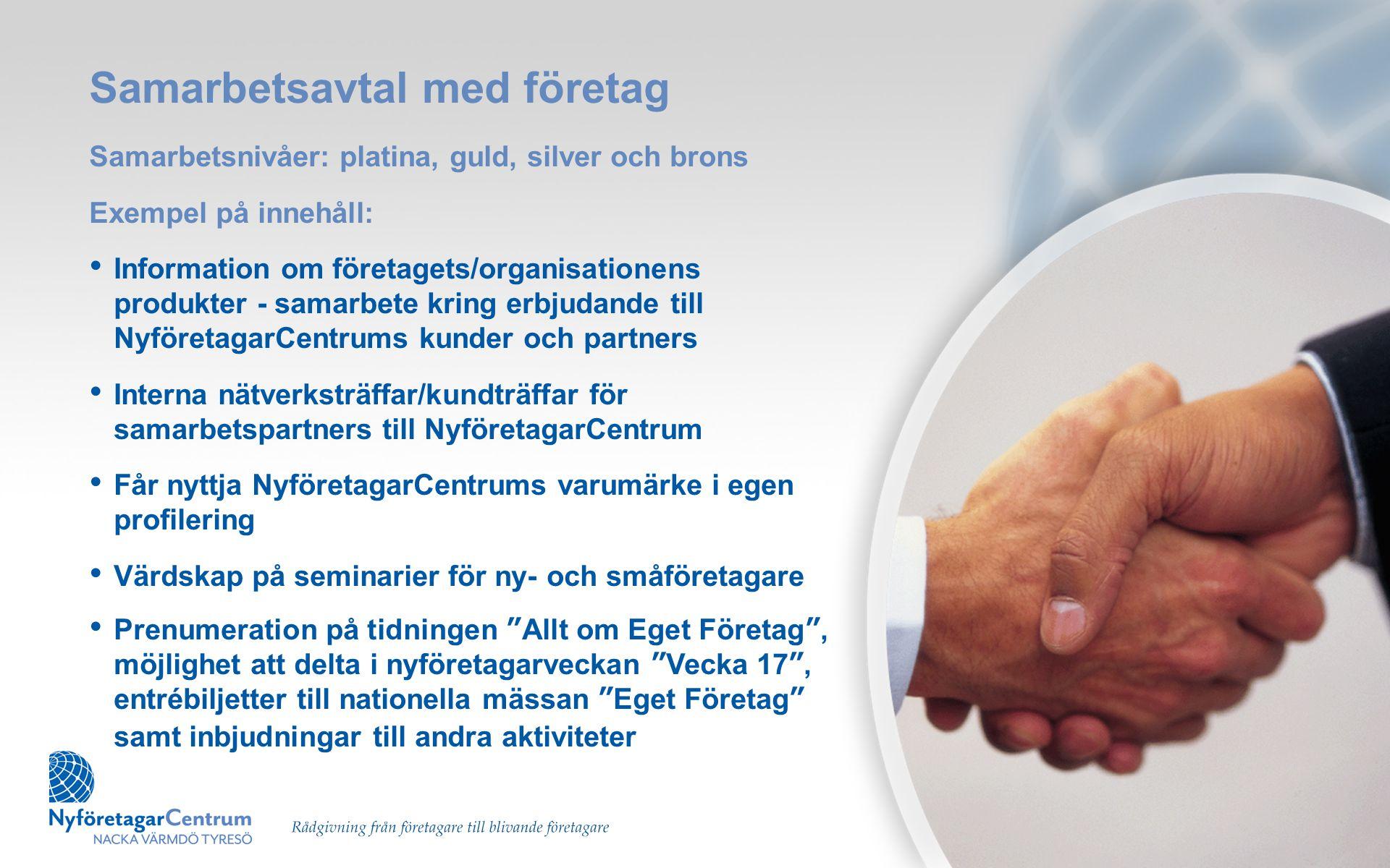 Samarbetsavtal med företag Samarbetsnivåer: platina, guld, silver och brons Exempel på innehåll: • Information om företagets/organisationens produkter