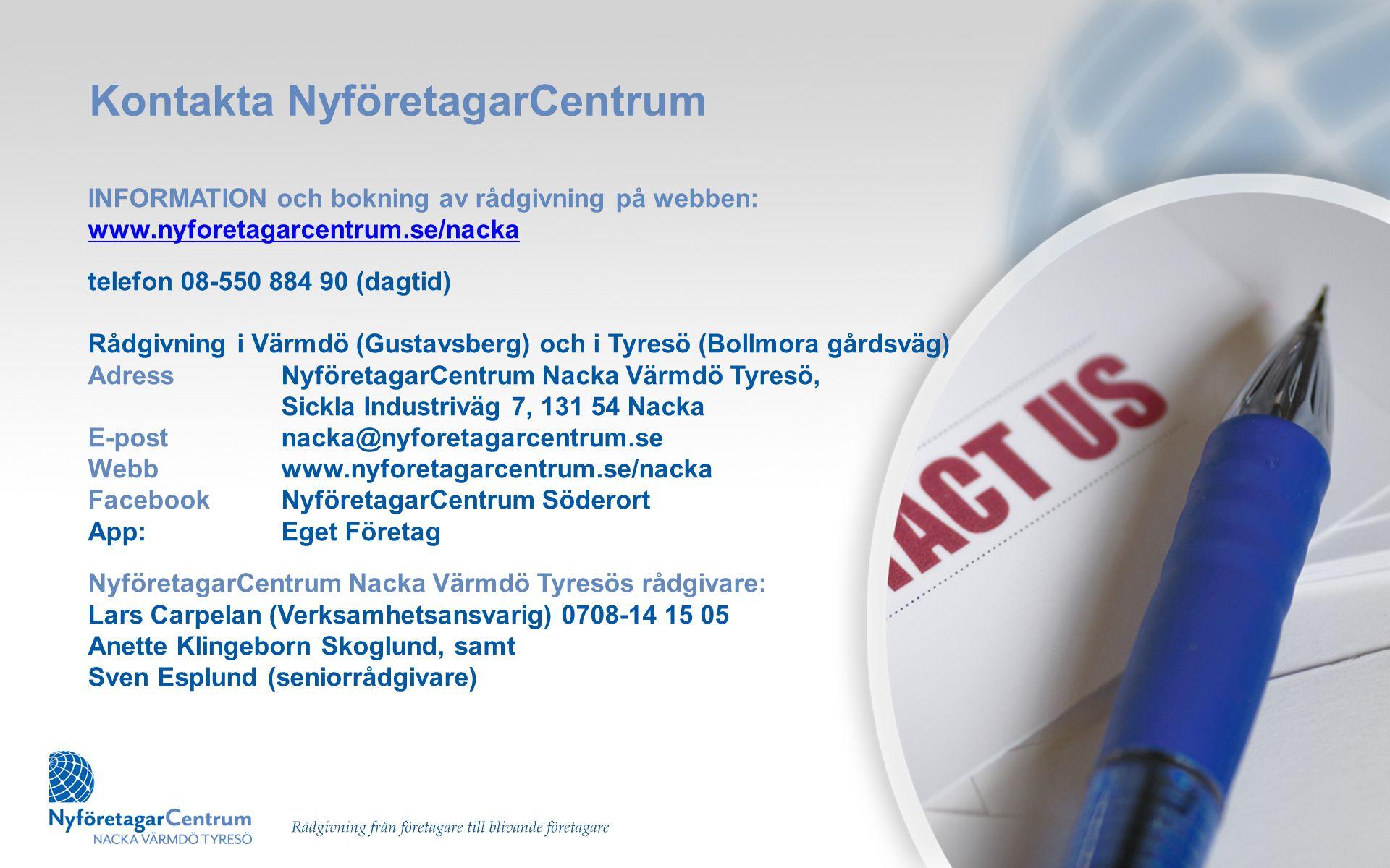 Kontakta NyföretagarCentrum INFORMATION och bokning av rådgivning på webben: www.nyforetagarcentrum.se/nacka www.nyforetagarcentrum.se/nacka telefon 0