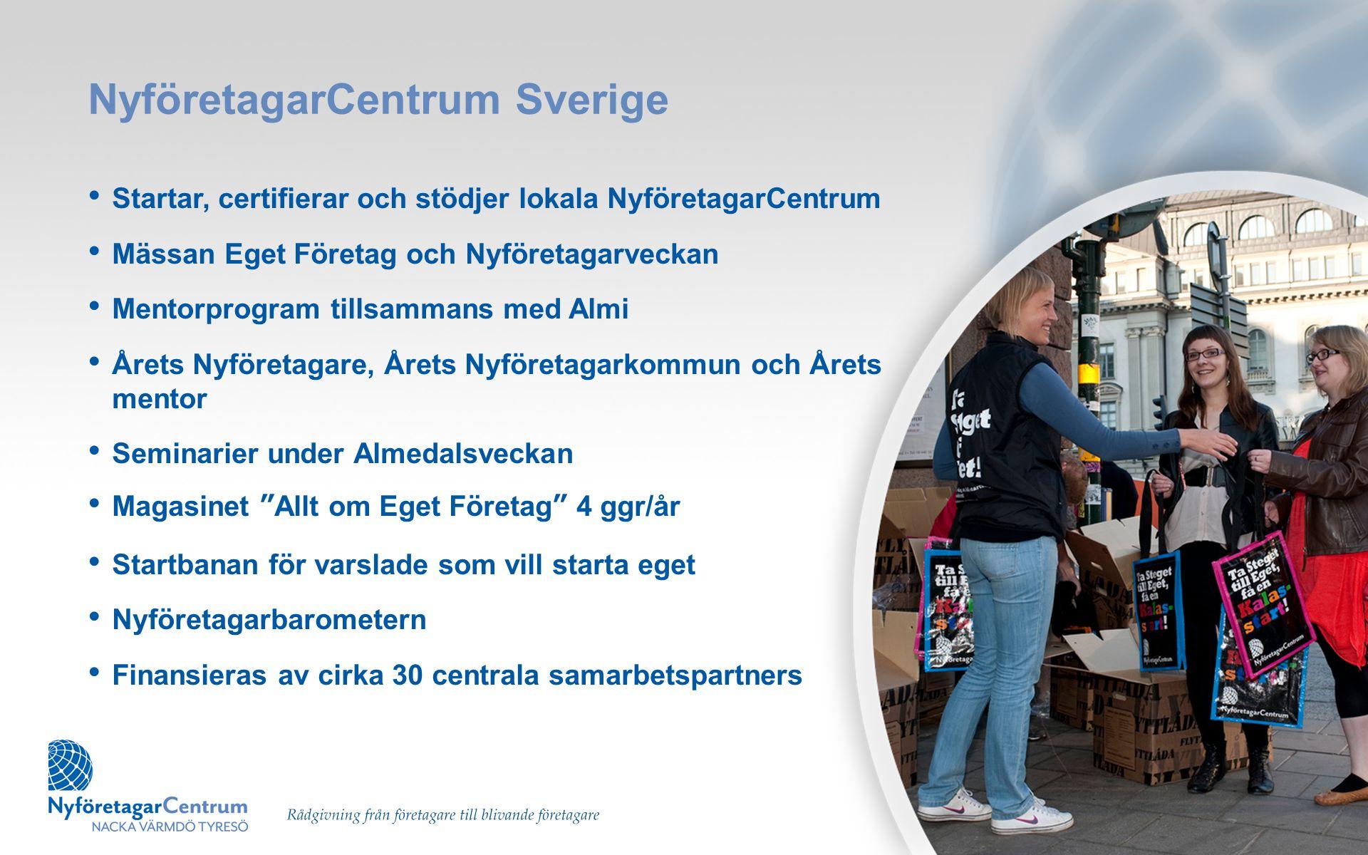 NyföretagarCentrum Sverige • Startar, certifierar och stödjer lokala NyföretagarCentrum • Mässan Eget Företag och Nyföretagarveckan • Mentorprogram ti