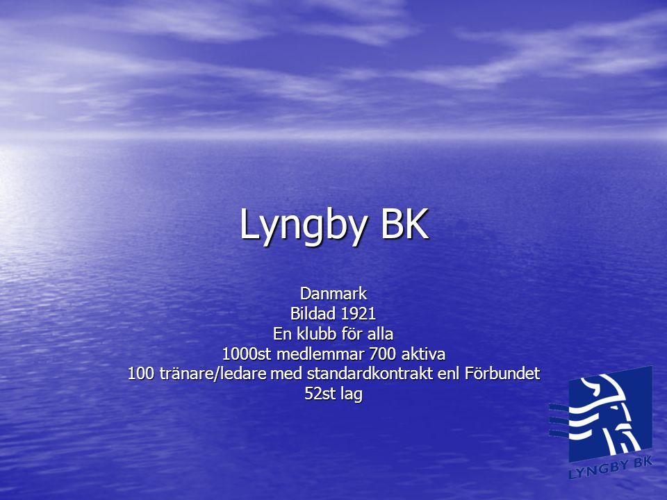 Lyngby BK Danmark Bildad 1921 En klubb för alla 1000st medlemmar 700 aktiva 100 tränare/ledare med standardkontrakt enl Förbundet 52st lag