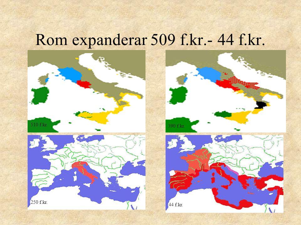Rom expanderar 509 f.kr.- 44 f.kr. 510 f.kr. 390 f.kr. 250 f.kr. 44 f.kr. 390 f.kr.