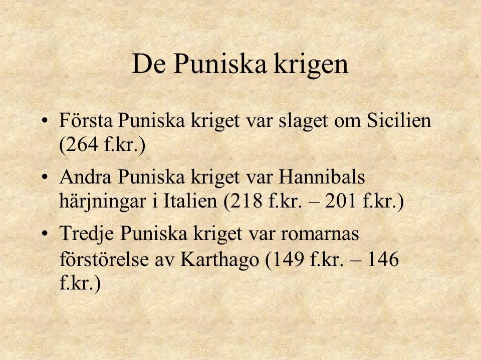 De Puniska krigen •Första Puniska kriget var slaget om Sicilien (264 f.kr.) •Andra Puniska kriget var Hannibals härjningar i Italien (218 f.kr.