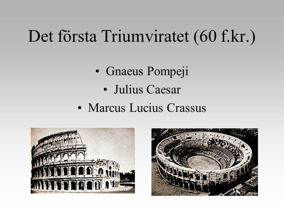 Det första Triumviratet (60 f.kr.) •Gnaeus Pompeji •Julius Caesar •Marcus Lucius Crassus
