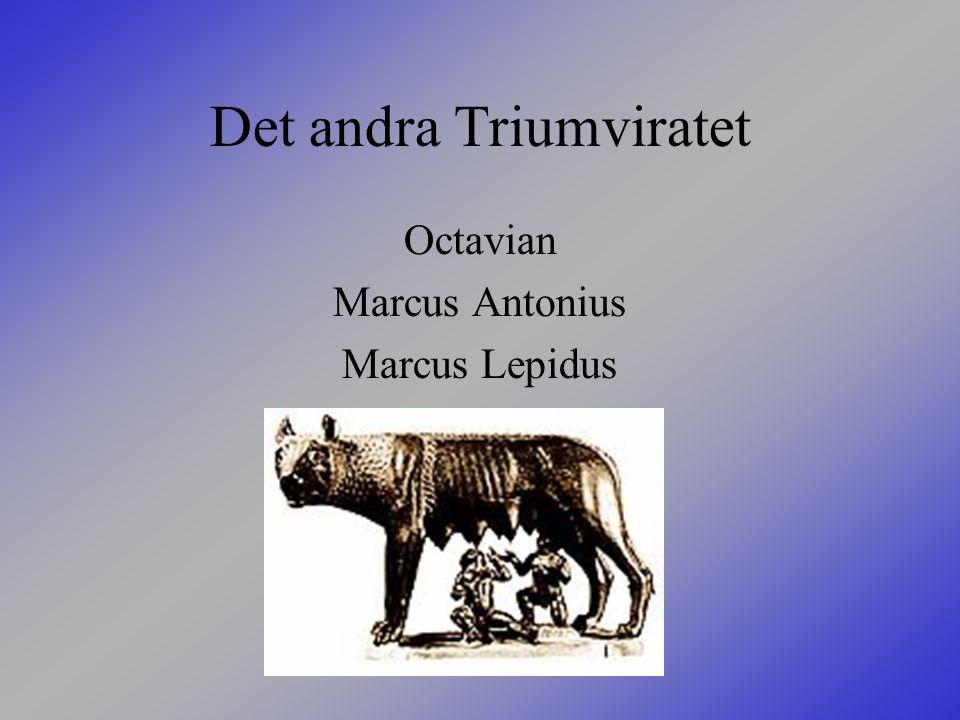 Det andra Triumviratet Octavian Marcus Antonius Marcus Lepidus