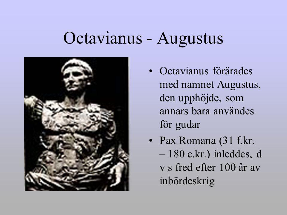 Octavianus - Augustus •Octavianus förärades med namnet Augustus, den upphöjde, som annars bara användes för gudar •Pax Romana (31 f.kr.
