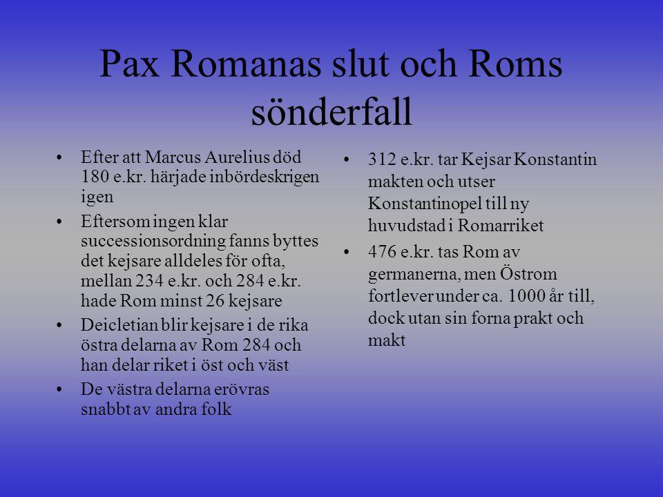 Pax Romanas slut och Roms sönderfall •Efter att Marcus Aurelius död 180 e.kr.