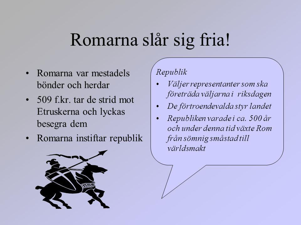 Romarna slår sig fria. •Romarna var mestadels bönder och herdar •509 f.kr.