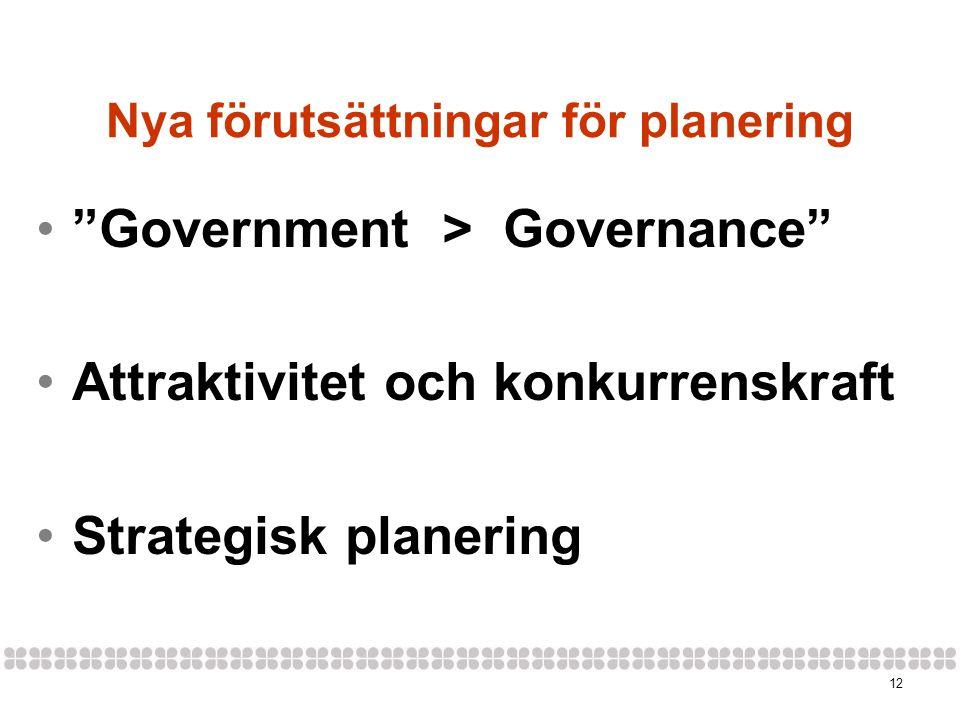 12 Nya förutsättningar för planering • Government > Governance •Attraktivitet och konkurrenskraft •Strategisk planering