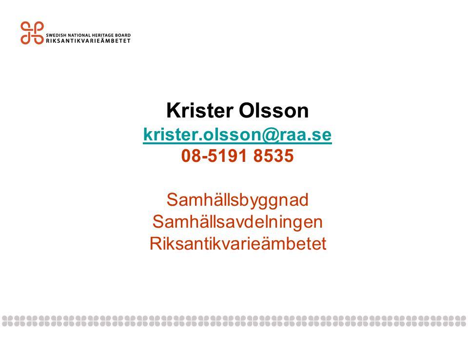 Krister Olsson krister.olsson@raa.se 08-5191 8535 Samhällsbyggnad Samhällsavdelningen Riksantikvarieämbetet krister.olsson@raa.se