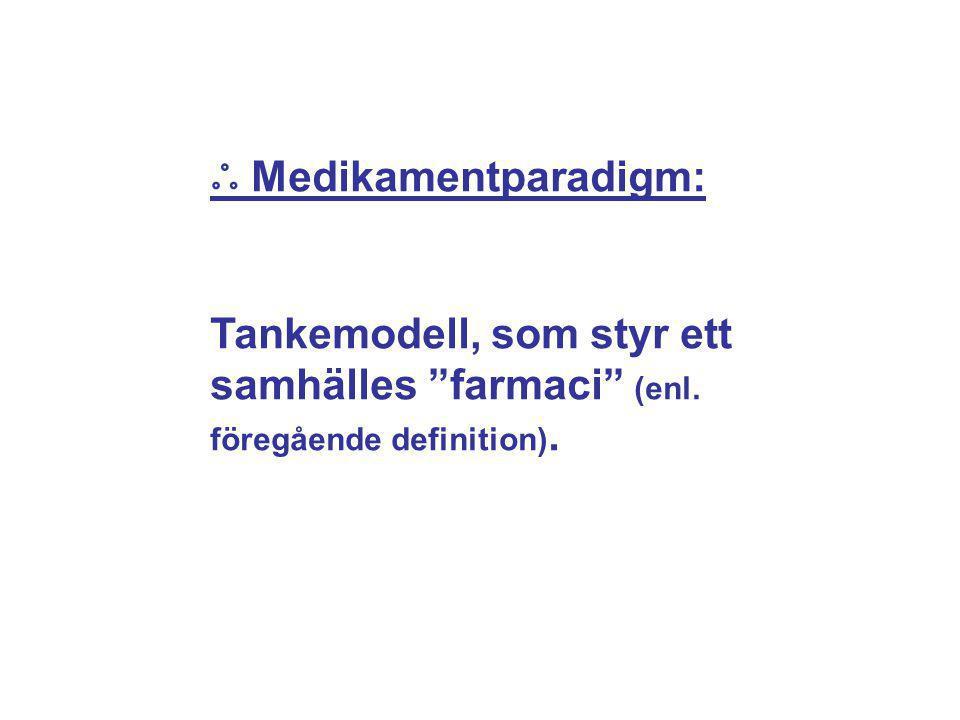 """ஃ Medikamentparadigm: Tankemodell, som styr ett samhälles """"farmaci"""" (enl. föregående definition)."""