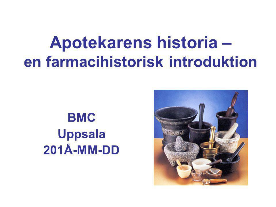 Apotekarens historia – en farmacihistorisk introduktion BMC Uppsala 201Å-MM-DD
