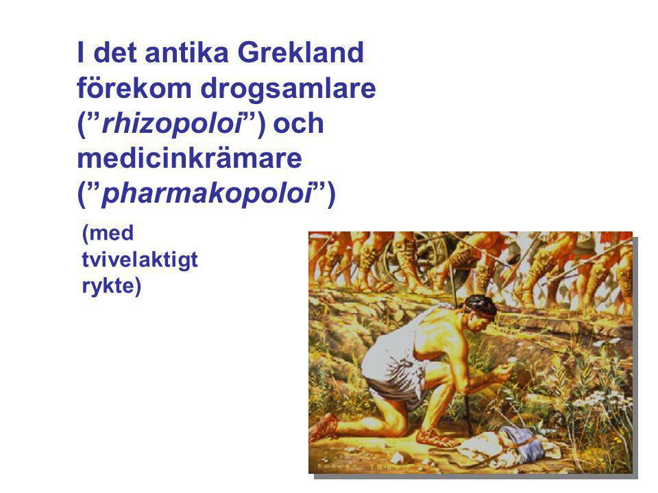"""I det antika Grekland förekom drogsamlare (""""rhizopoloi"""") och medicinkrämare (""""pharmakopoloi"""") (med tvivelaktigt rykte)"""