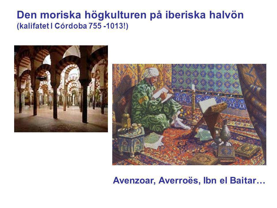 Den moriska högkulturen på iberiska halvön (kalifatet I Córdoba 755 -1013!) Avenzoar, Averroës, Ibn el Baitar…