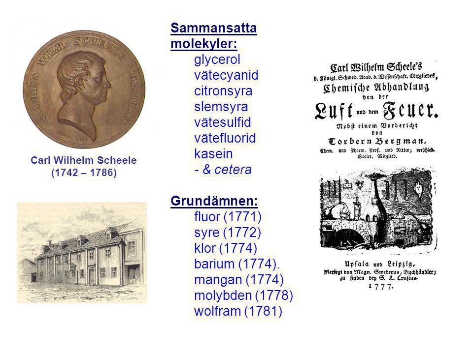 Sammansatta molekyler: glycerol vätecyanid citronsyra slemsyra vätesulfid vätefluorid kasein - & cetera Grundämnen: fluor (1771) syre (1772) klor (177