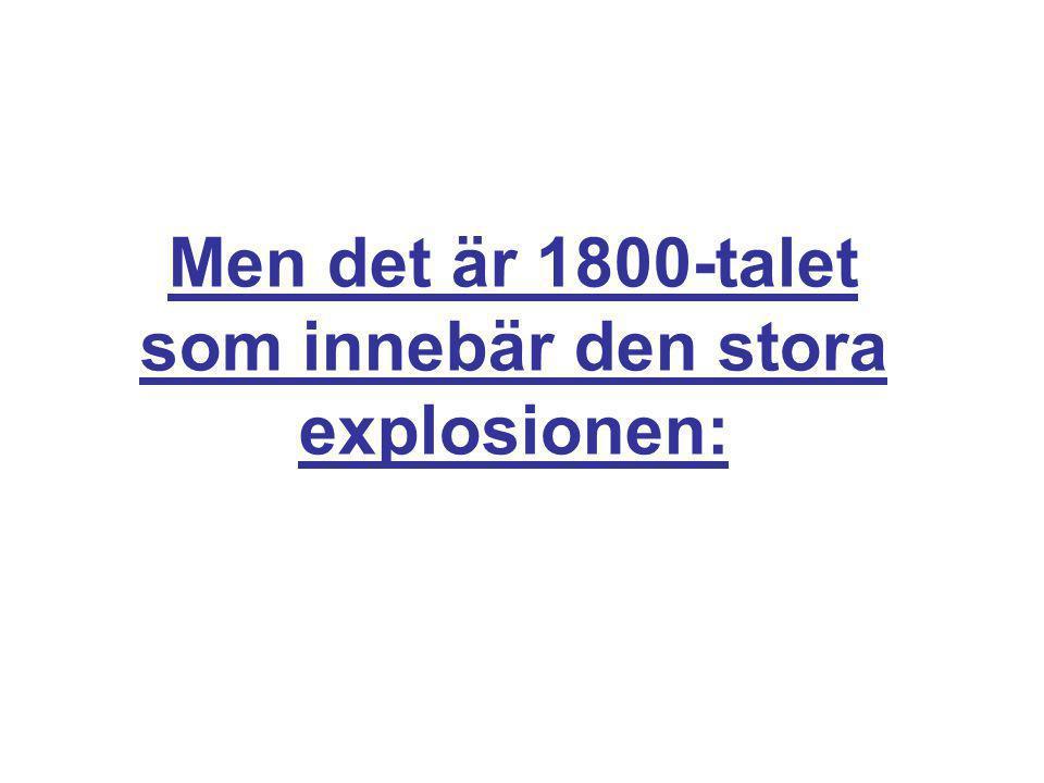 Men det är 1800-talet som innebär den stora explosionen: