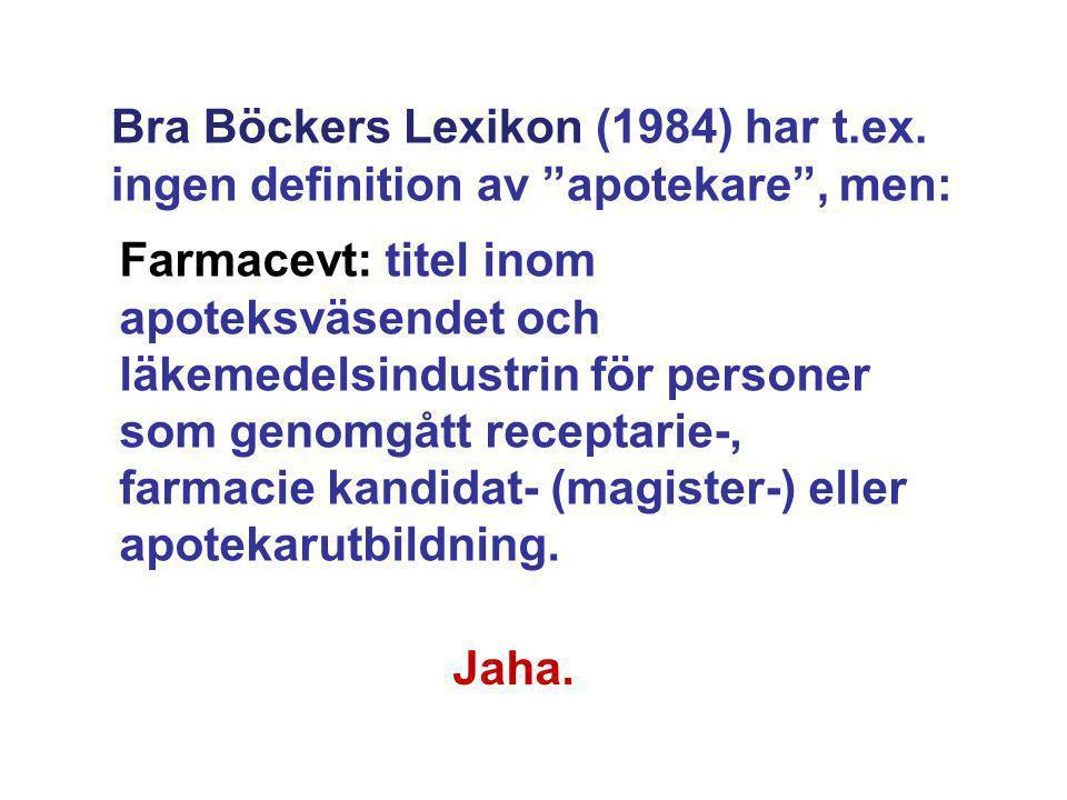 """Bra Böckers Lexikon (1984) har t.ex. ingen definition av """"apotekare"""", men: Jaha. Farmacevt: titel inom apoteksväsendet och läkemedelsindustrin för per"""